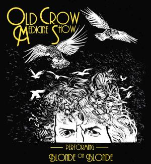 "Old Crow Medicine Show performing Blonde on Blonde graphic - illustration of man from nose up, evoking the original ""Blonde on Blonde cover,"" with hair transforming into flying crows above the head. Text: Old Crow Medicine Show performing Blonde on Blonde"